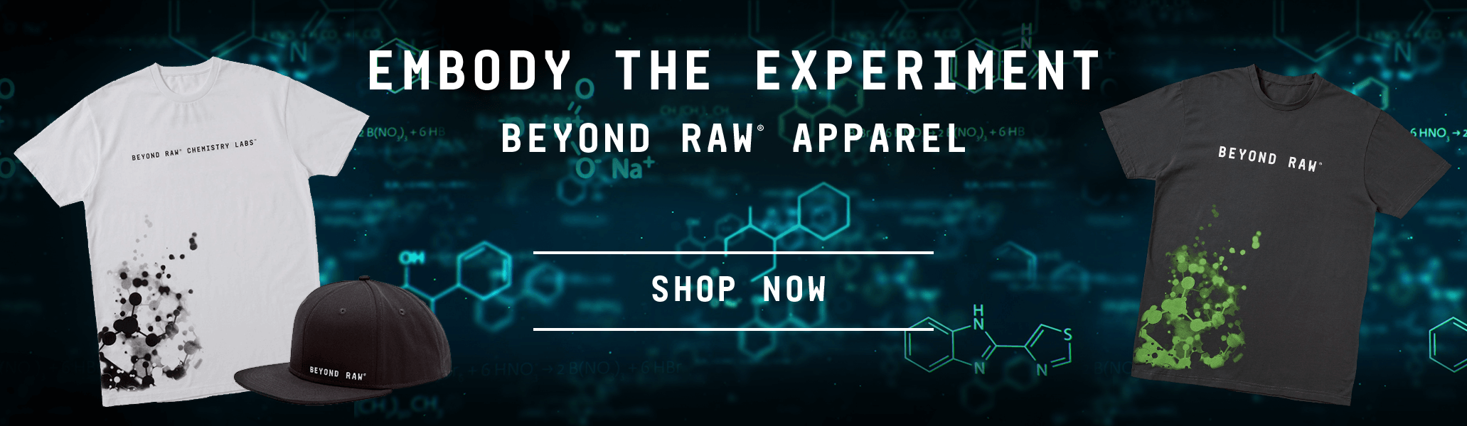 Embody the Experience - Beyond Raw Apparel - Shop Now